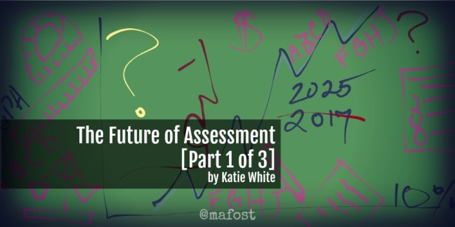 Katie White discusses the future of assessment.