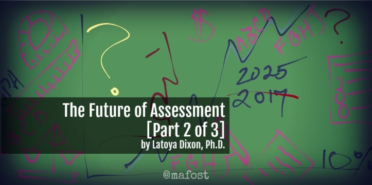 Latoya Dixon tackles big issues on the Future of Assessment.